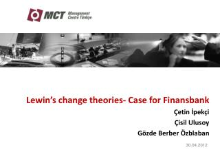 Lewin�s change theories- Case for Finansbank �etin ?pek�i �isil Ulusoy G�zde Berber �zblaban