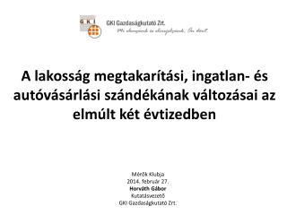 Mérők Klubja 2014. február 27. Horváth Gábor Kutatásvezető GKI Gazdaságkutató Zrt.
