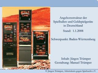 Angebotsstruktur der  Spielhallen und Geldspielgeräte  in Deutschland Stand:  1.1.2008