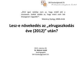 """Lesz-e növekedés az """"elrugaszkodás éve (2012)"""" után?"""