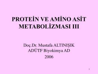 PROTEİN VE AMİNO ASİT METABOLİZMASI III