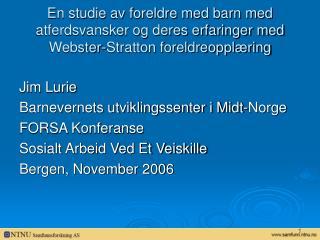 En studie av foreldre med barn med atferdsvansker og deres erfaringer med Webster-Stratton foreldreoppl ring