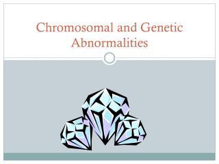 Chromosomal and Genetic Abnormalities