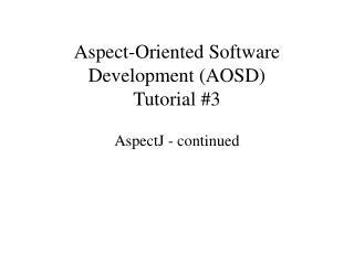 Aspect-Oriented Software Development (AOSD) Tutorial #3