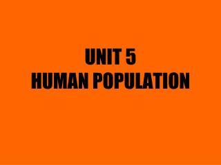 UNIT 5 HUMAN POPULATION
