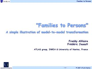 """Families to Persons"" A simple illustration of model-to-model transformation Freddy Allilaire"