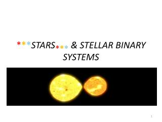 * * * STARS * * * & STELLAR BINARY SYSTEMS