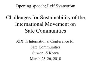 XIX:th International Conference for  Safe Communities Suwon, S Korea March 23-26, 2010