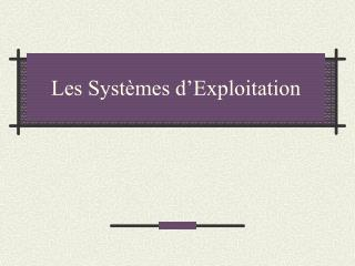 Les Syst�mes d�Exploitation