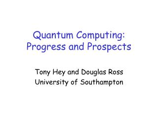 Quantum Computing:  Progress and Prospects
