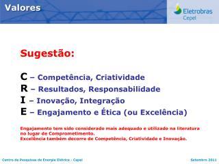 Sugestão: C  – Competência, Criatividade R  – Resultados, Responsabilidade