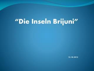 """ Die Inseln  Brijuni""  15.10.2012"