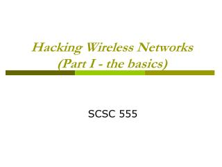 Hacking Wireless Networks (Part I - the basics)
