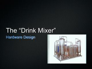 "The ""Drink Mixer"""