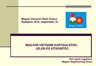Magyar-Vietnami Üzleti Tanács Budapest, 2010. szeptember 10.