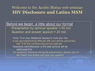 Welcome to the  Acción Mutua  web-seminar HIV Disclosure and Latino MSM