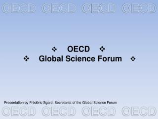       OECD             Global Science Forum 