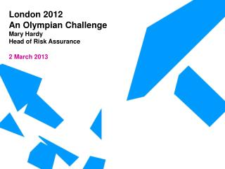 An Olympian Challenge Mary Hardy Head of Risk Assurance