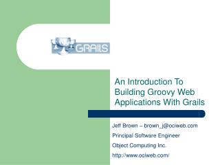 An Introduction To Building Groovy Web Applications With Grails