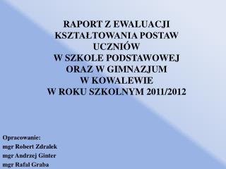 Opracowanie: mgr Robert  Zdralek mgr Andrzej  Ginter mgr  Rafał Graba