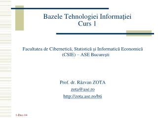 Bazele Tehnologiei Informa ţ iei Curs 1