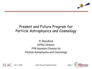 Present and Future Program for          Particle Astrophysics and Cosmology