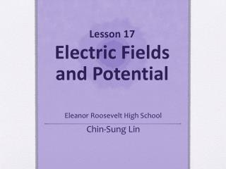 Lesson 17 Electric Fields  and Potential