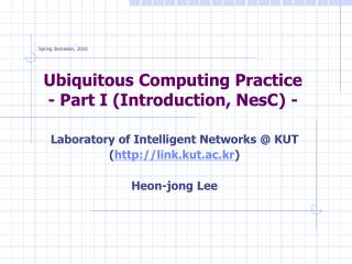 Ubiquitous Computing Practice - Part I (Introduction, NesC) -