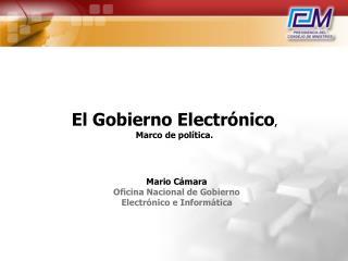 El Gobierno Electrónico ,  Marco de política.