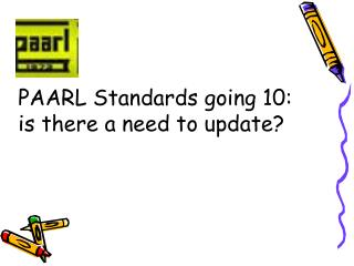PAARL Standards going 10:  is there a need to update?