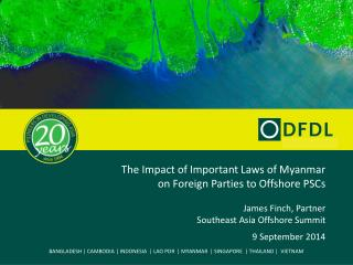 The Impact of Important Laws of Myanmar on  Foreign Parties to Offshore PSCs James  Finch, Partner