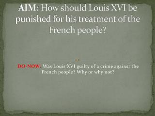 AIM:  How should Louis XVI be punished for his treatment of the French people?