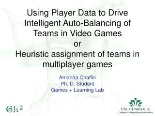 Amanda Chaffin Ph. D. Student Games + Learning Lab