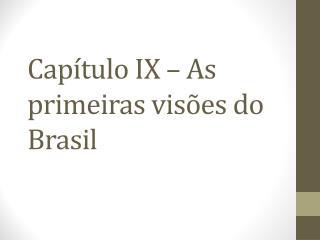 Capítulo IX  – As primeiras visões do Brasil
