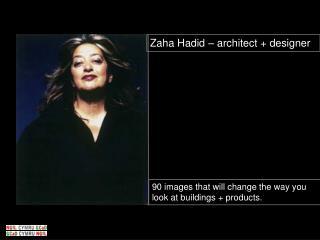 Zaha Hadid – architect + designer