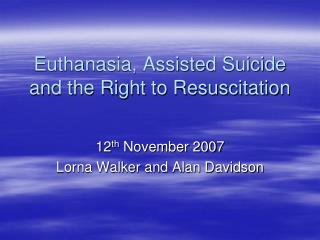 Euthanasia, Assisted Suicide and the Right to Resuscitation