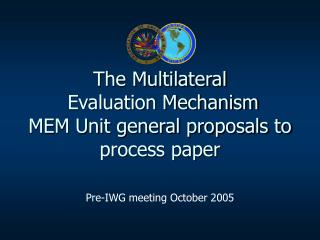 The Multilateral   Evaluation Mechanism   MEM Unit general proposals to process paper