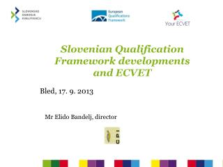 Slovenian Qualification Framework developments and  ECVET