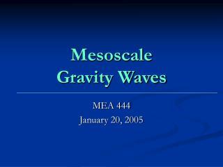 Mesoscale  Gravity Waves