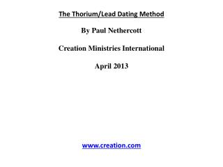 The Thorium/Lead Dating  Method By Paul  Nethercott Creation Ministries International April 2013