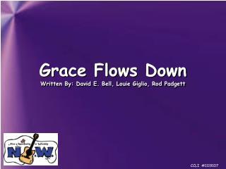 Grace Flows Down Written By: David E. Bell, Louie Giglio, Rod Padgett