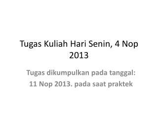 Tugas Kuliah Hari Senin , 4  Nop  2013