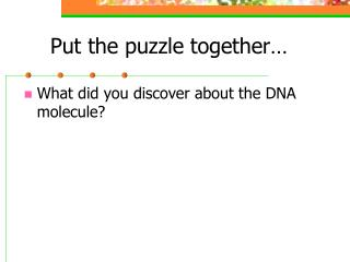 Put the puzzle together�