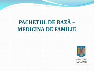 PACHETUL DE BAZ Ă –  MEDICINA DE FAMILIE