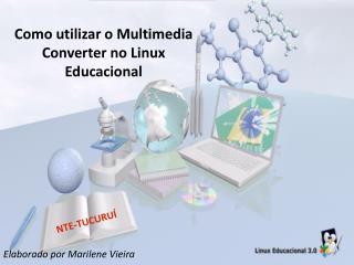 Como utilizar o Multimedia Converter no Linux Educacional