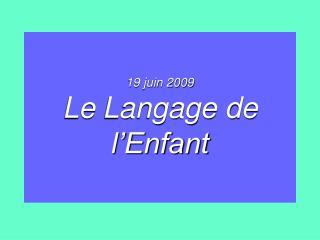 19 juin 2009 Le Langage de l'Enfant