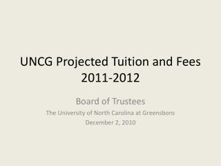 UNCG Projected Tuition and Fees  2011-2012