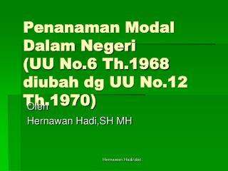 Penanaman Modal Dalam Negeri (UU No.6 Th.1968 diubah dg UU No.12 Th.1970)
