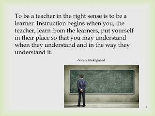 To be a teacher in the right sense is to be a learner. Instruction begins when you, the