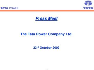 Press Meet The Tata Power Company Ltd. 23 rd  October 2003
